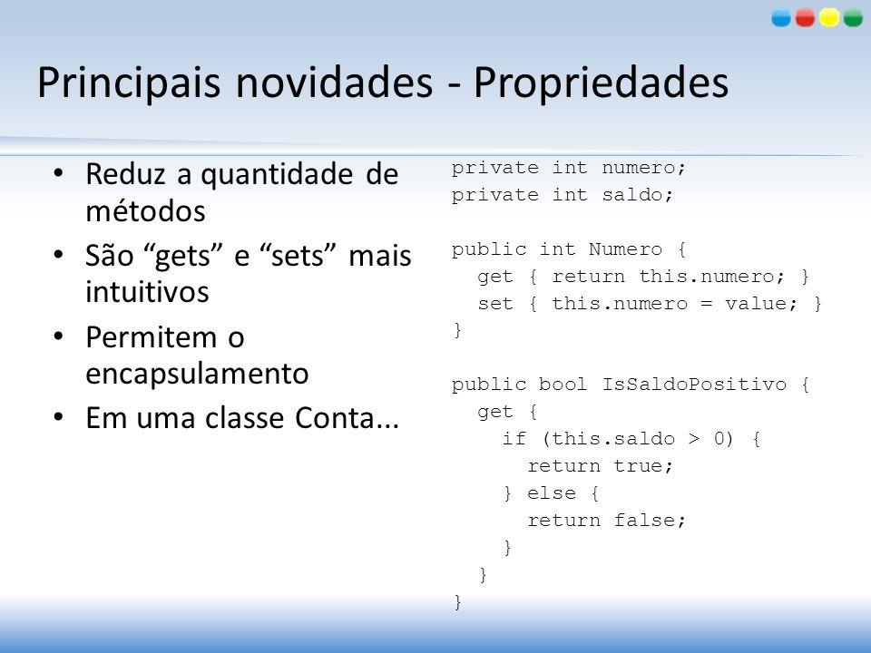 Principais novidades - Propriedades Reduz a quantidade de métodos São gets e sets mais intuitivos Permitem o encapsulamento Em uma classe Conta... pri