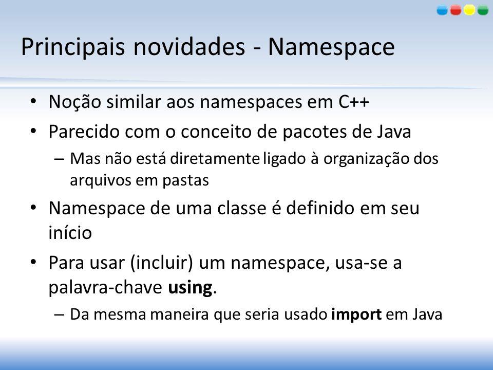 Principais novidades - Namespace Noção similar aos namespaces em C++ Parecido com o conceito de pacotes de Java – Mas não está diretamente ligado à or