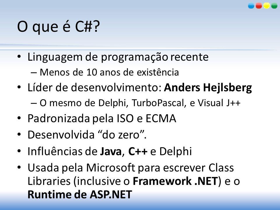 O que é C#? Linguagem de programação recente – Menos de 10 anos de existência Líder de desenvolvimento: Anders Hejlsberg – O mesmo de Delphi, TurboPas