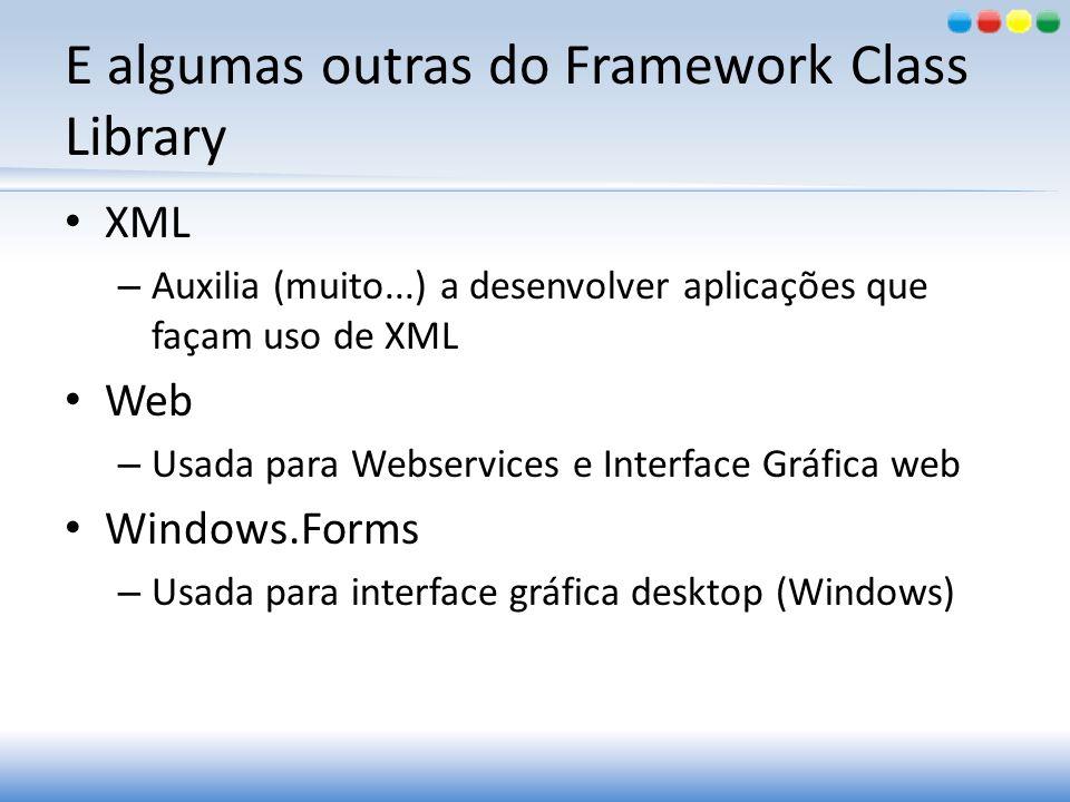 E algumas outras do Framework Class Library XML – Auxilia (muito...) a desenvolver aplicações que façam uso de XML Web – Usada para Webservices e Inte