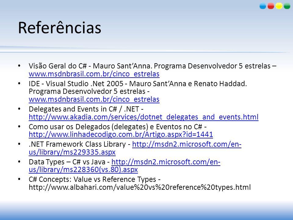 Referências Visão Geral do C# - Mauro SantAnna. Programa Desenvolvedor 5 estrelas – www.msdnbrasil.com.br/cinco_estrelas www.msdnbrasil.com.br/cinco_e