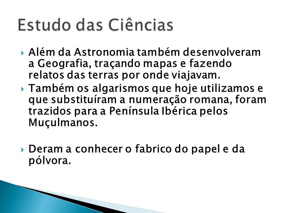Além da Astronomia também desenvolveram a Geografia, traçando mapas e fazendo relatos das terras por onde viajavam. Também os algarismos que hoje util