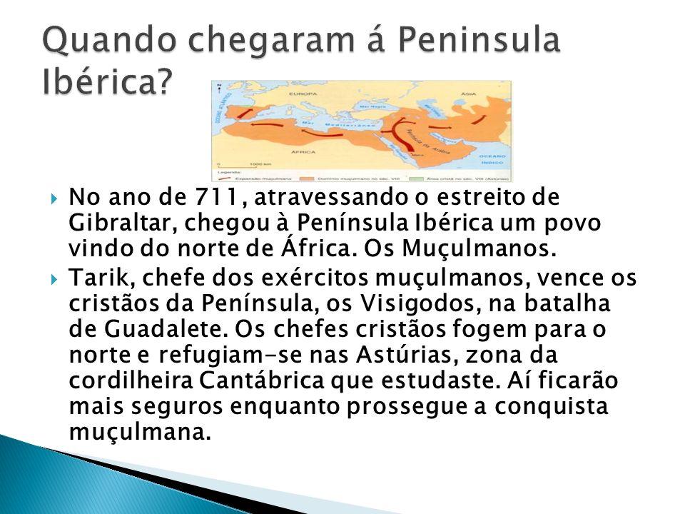 No ano de 711, atravessando o estreito de Gibraltar, chegou à Península Ibérica um povo vindo do norte de África. Os Muçulmanos. Tarik, chefe dos exér