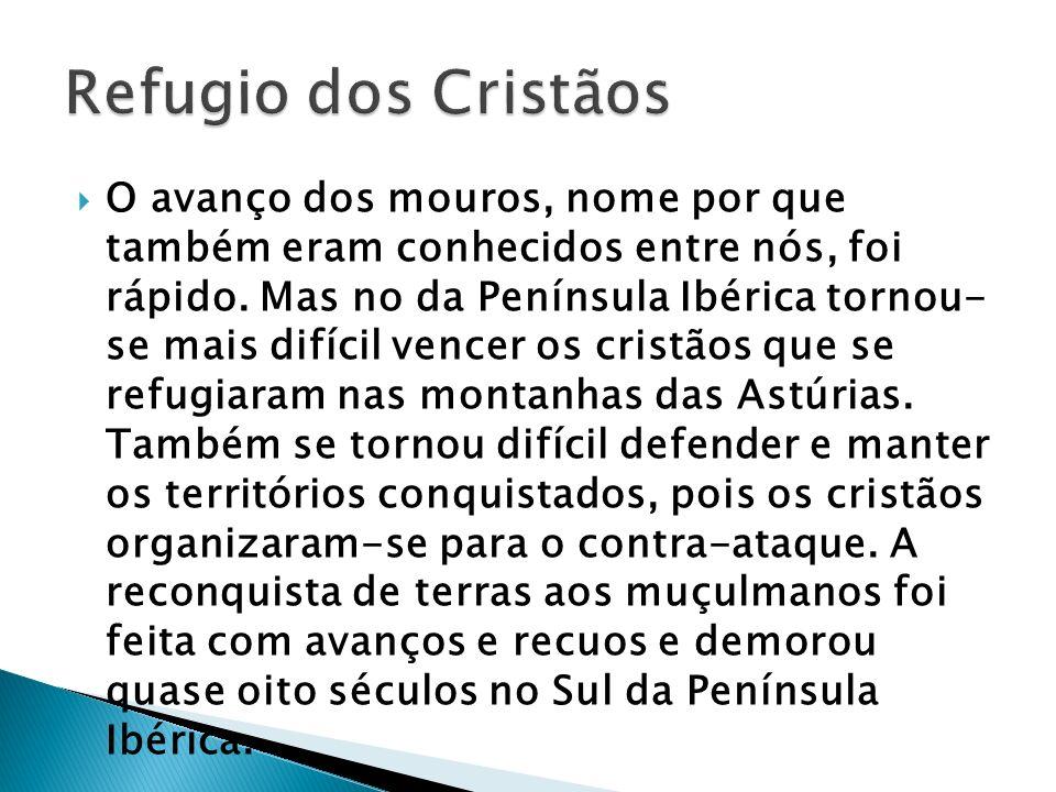 O avanço dos mouros, nome por que também eram conhecidos entre nós, foi rápido. Mas no da Península Ibérica tornou- se mais difícil vencer os cristãos