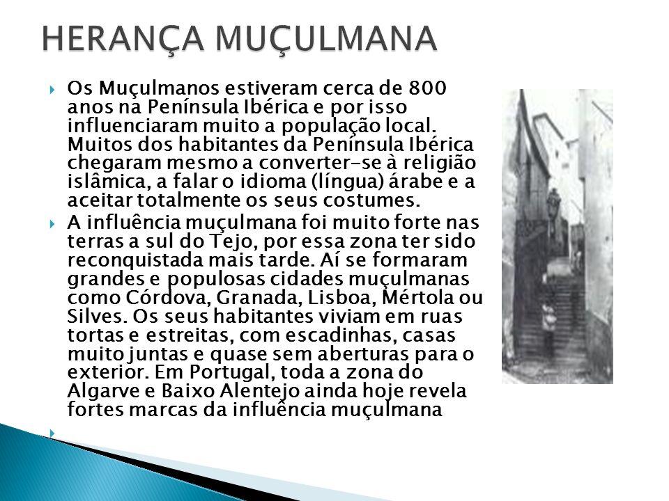 Os Muçulmanos estiveram cerca de 800 anos na Península Ibérica e por isso influenciaram muito a população local.