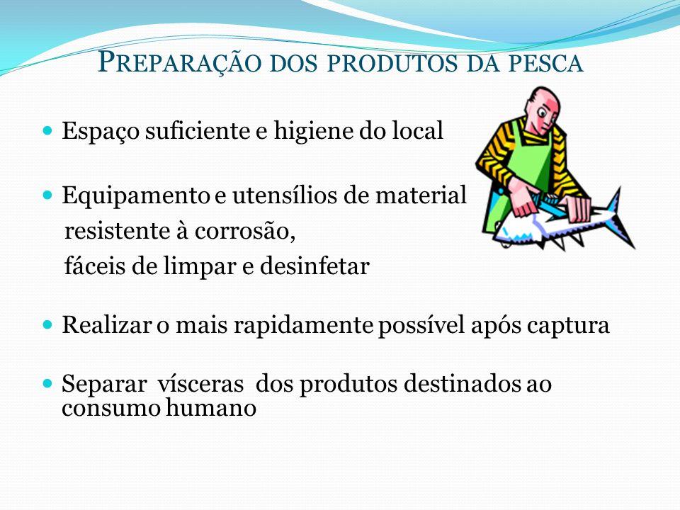 P REPARAÇÃO DOS PRODUTOS DA PESCA Espaço suficiente e higiene do local Equipamento e utensílios de material resistente à corrosão, fáceis de limpar e