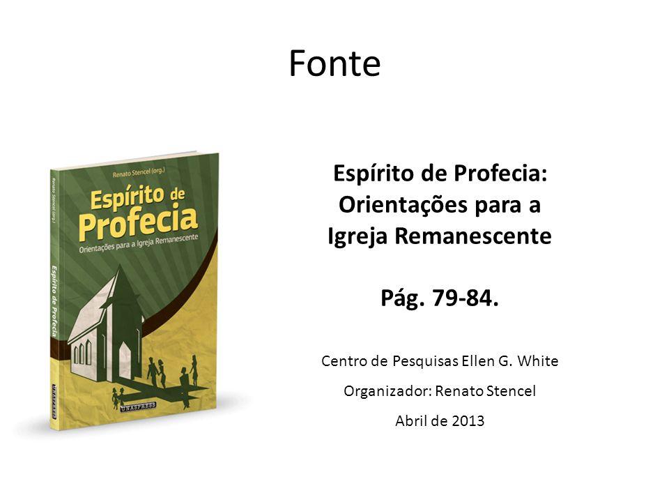 Espírito de Profecia: Orientações para a Igreja Remanescente Pág. 79-84. Centro de Pesquisas Ellen G. White Organizador: Renato Stencel Abril de 2013