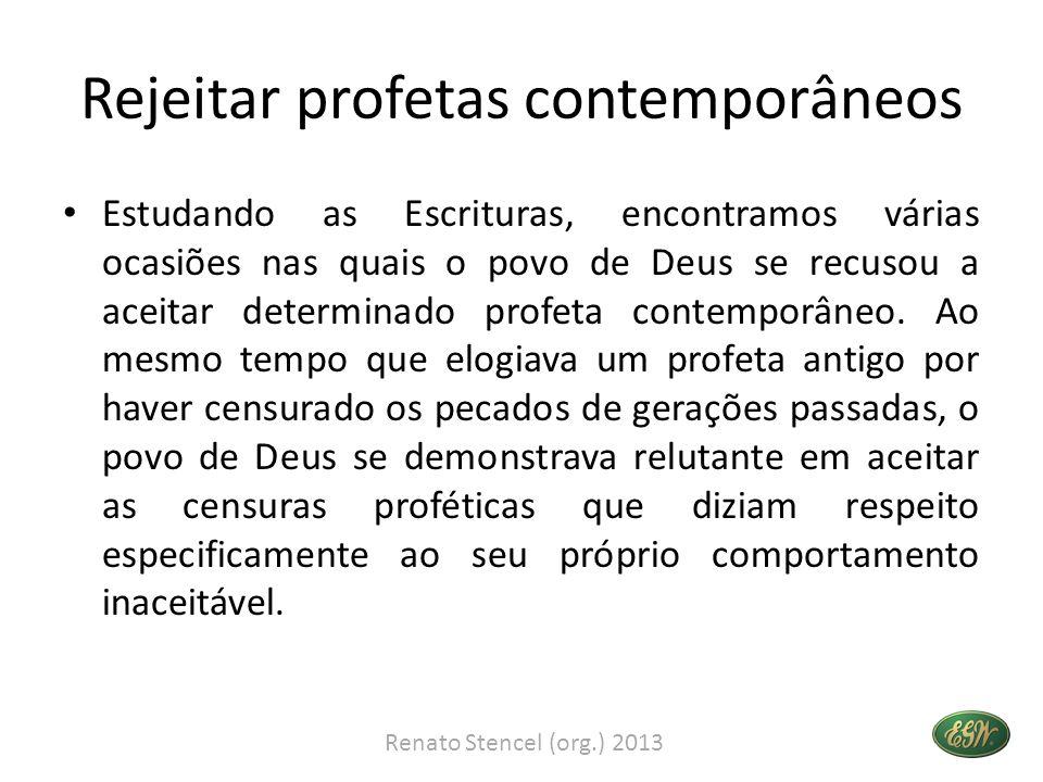 Rejeitar profetas contemporâneos Estudando as Escrituras, encontramos várias ocasiões nas quais o povo de Deus se recusou a aceitar determinado profet