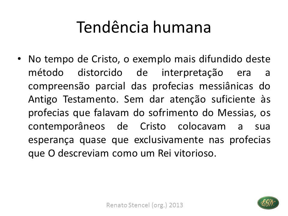 Tendência humana No tempo de Cristo, o exemplo mais difundido deste método distorcido de interpretação era a compreensão parcial das profecias messiân
