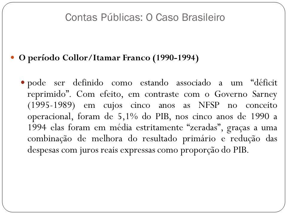 Contas Públicas: O Caso Brasileiro O período Collor/Itamar Franco (1990-1994) pode ser definido como estando associado a um déficit reprimido. Com efe