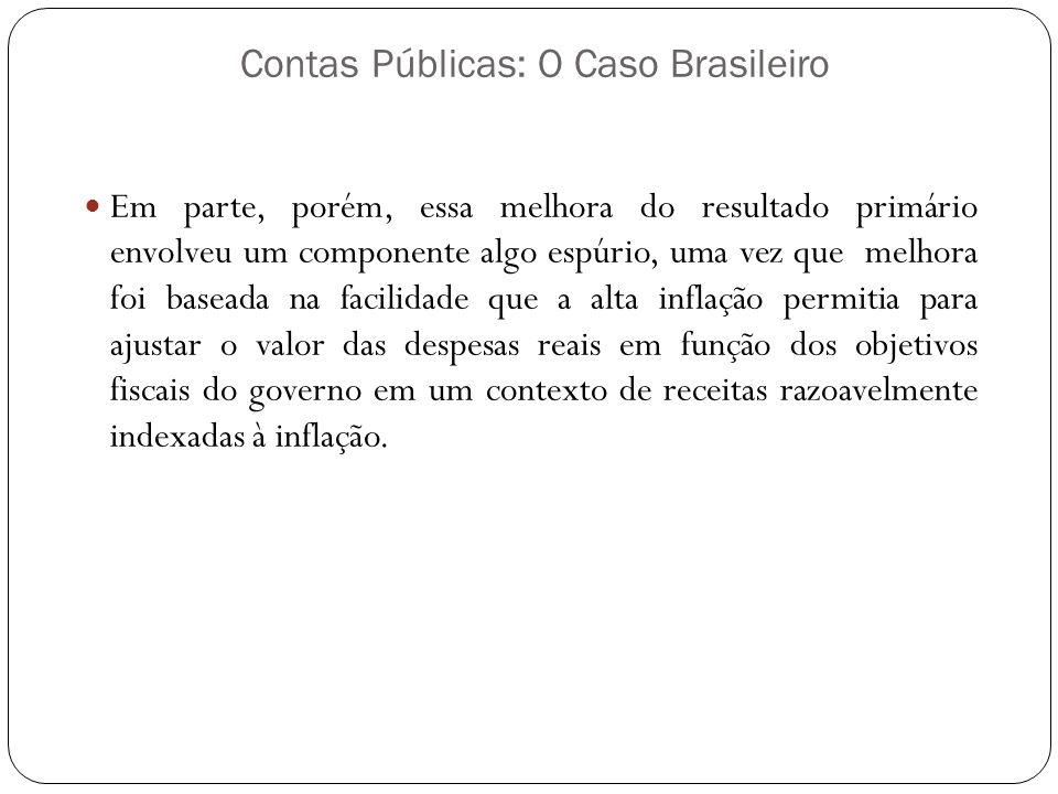Contas Públicas: O Caso Brasileiro Em parte, porém, essa melhora do resultado primário envolveu um componente algo espúrio, uma vez que melhora foi ba
