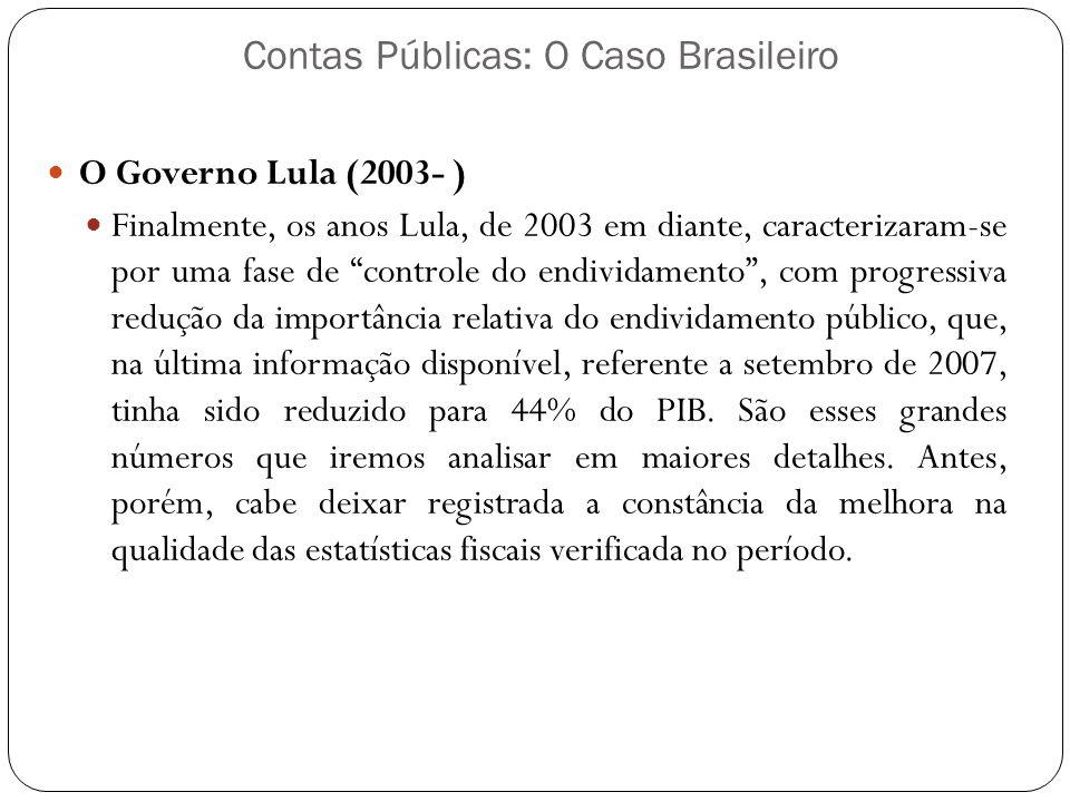 Contas Públicas: O Caso Brasileiro O Governo Lula (2003- ) Finalmente, os anos Lula, de 2003 em diante, caracterizaram-se por uma fase de controle do