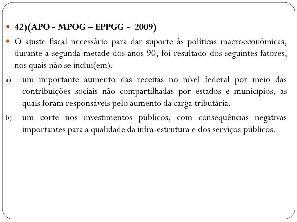 42)(APO - MPOG – EPPGG - 2009) O ajuste fiscal necessário para dar suporte às políticas macroeconômicas, durante a segunda metade dos anos 90, foi res