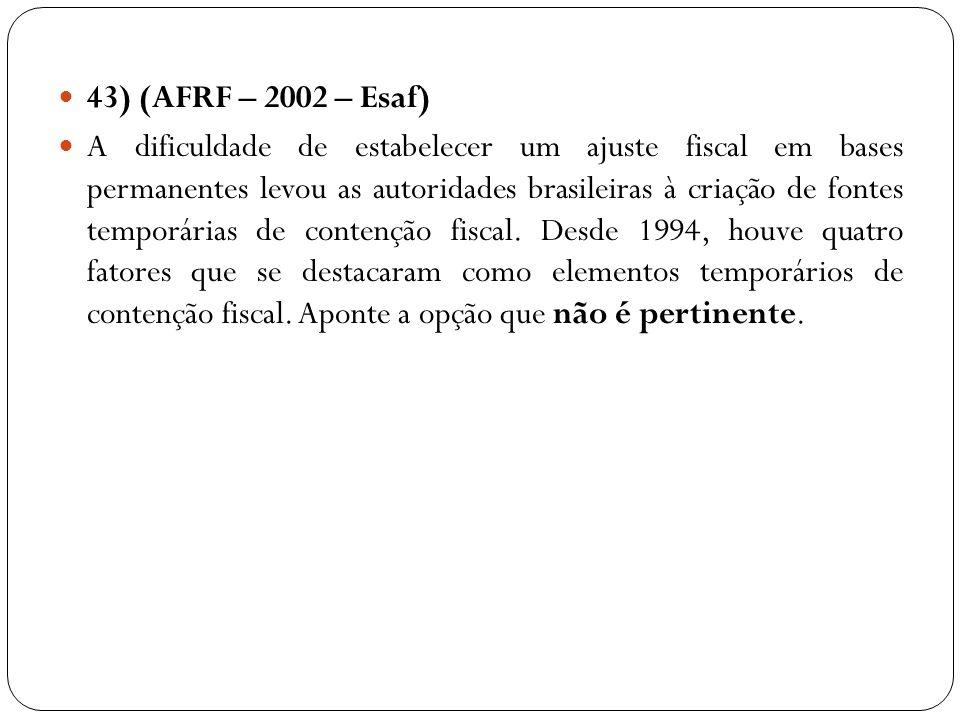 43) (AFRF – 2002 – Esaf) A dificuldade de estabelecer um ajuste fiscal em bases permanentes levou as autoridades brasileiras à criação de fontes tempo