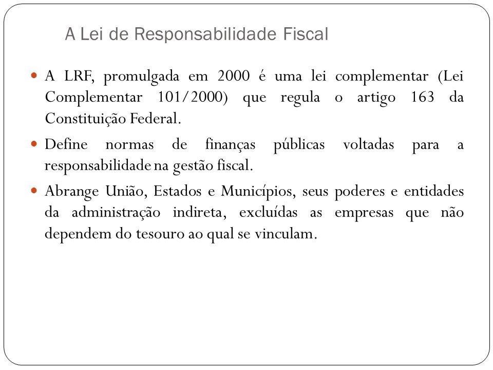 A Lei de Responsabilidade Fiscal A LRF, promulgada em 2000 é uma lei complementar (Lei Complementar 101/2000) que regula o artigo 163 da Constituição