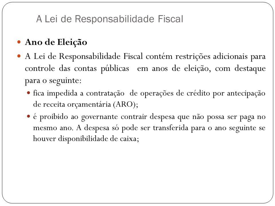A Lei de Responsabilidade Fiscal Ano de Eleição A Lei de Responsabilidade Fiscal contém restrições adicionais para controle das contas públicas em ano
