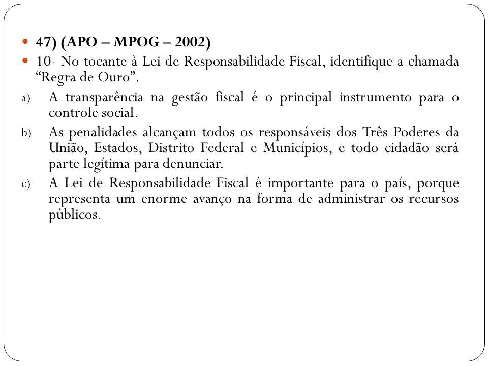 47) (APO – MPOG – 2002) 10- No tocante à Lei de Responsabilidade Fiscal, identifique a chamada Regra de Ouro. a) A transparência na gestão fiscal é o