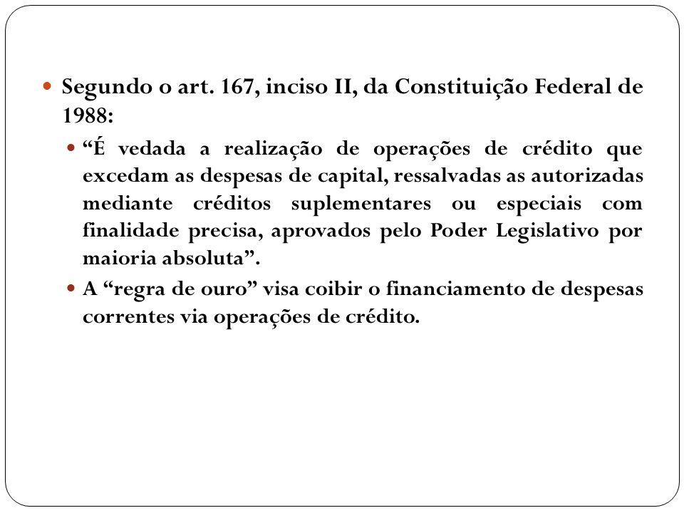 Segundo o art. 167, inciso II, da Constituição Federal de 1988: É vedada a realização de operações de crédito que excedam as despesas de capital, ress