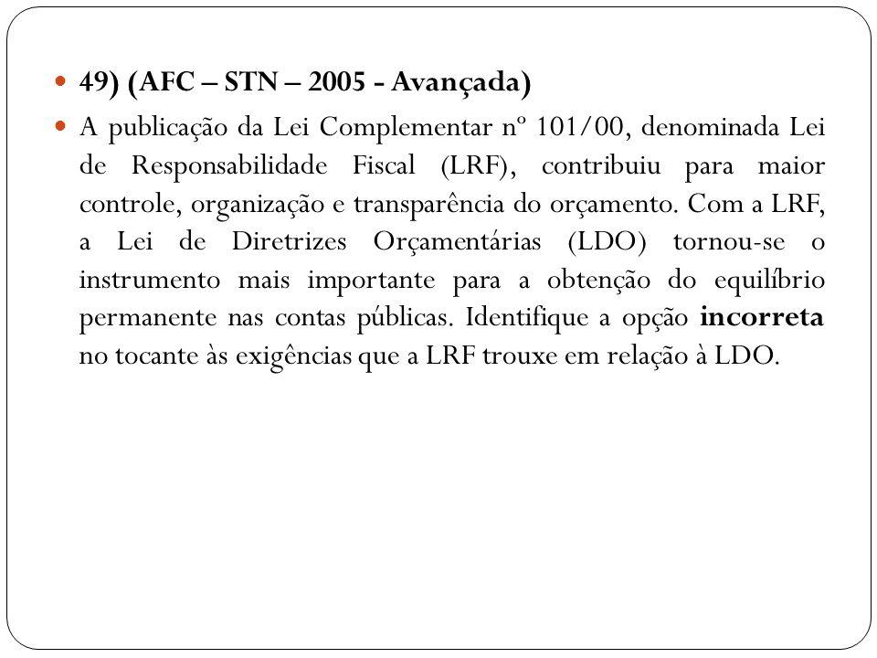 49) (AFC – STN – 2005 - Avançada) A publicação da Lei Complementar nº 101/00, denominada Lei de Responsabilidade Fiscal (LRF), contribuiu para maior c