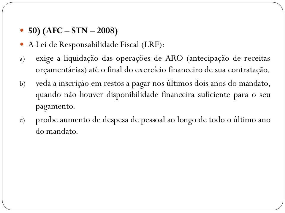 50) (AFC – STN – 2008) A Lei de Responsabilidade Fiscal (LRF): a) exige a liquidação das operações de ARO (antecipação de receitas orçamentárias) até
