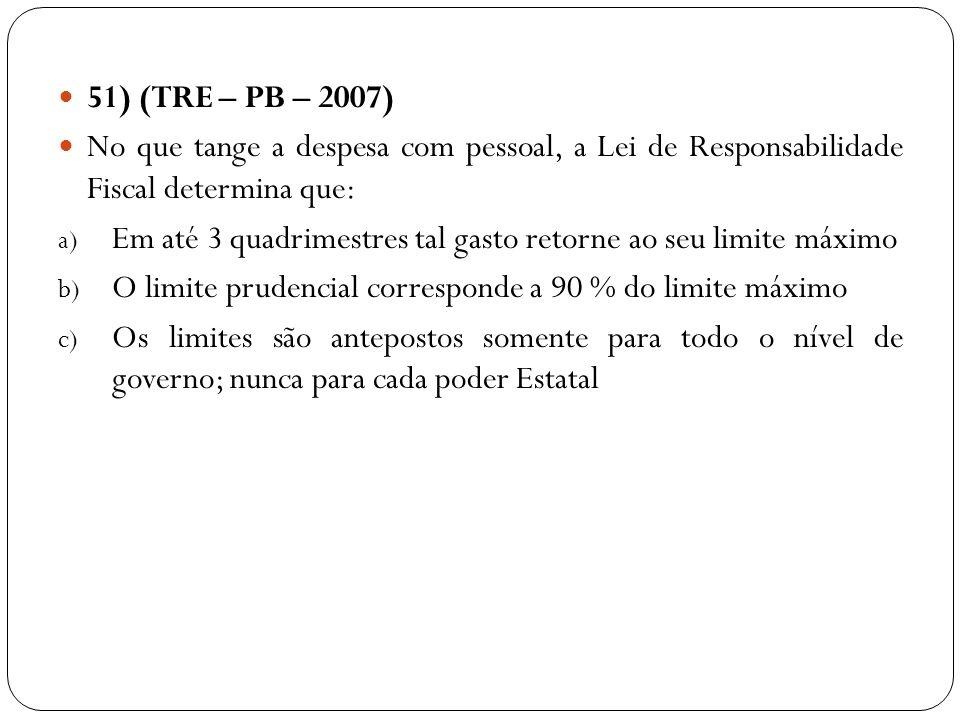 51) (TRE – PB – 2007) No que tange a despesa com pessoal, a Lei de Responsabilidade Fiscal determina que: a) Em até 3 quadrimestres tal gasto retorne