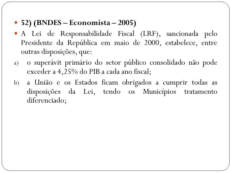 52) (BNDES – Economista – 2005) A Lei de Responsabilidade Fiscal (LRF), sancionada pelo Presidente da República em maio de 2000, estabelece, entre out