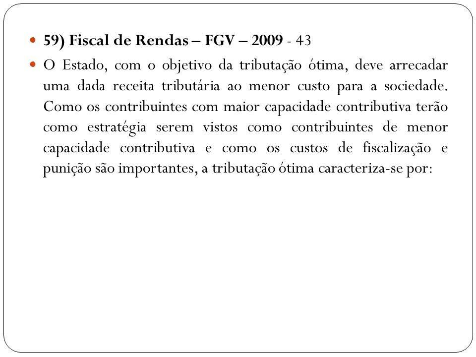 59) Fiscal de Rendas – FGV – 2009 - 43 O Estado, com o objetivo da tributação ótima, deve arrecadar uma dada receita tributária ao menor custo para a