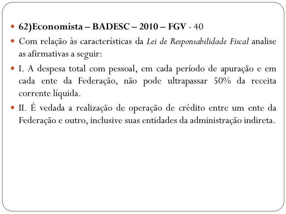 62)Economista – BADESC – 2010 – FGV - 40 Com relação às características da Lei de Responsabilidade Fiscal analise as afirmativas a seguir: I. A despes