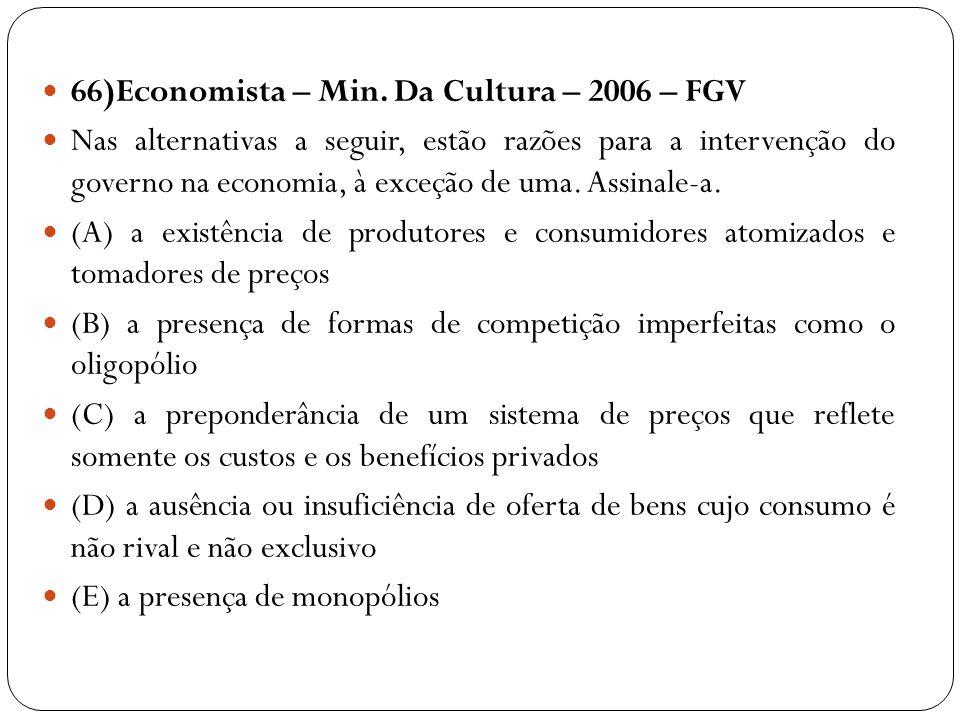 66)Economista – Min. Da Cultura – 2006 – FGV Nas alternativas a seguir, estão razões para a intervenção do governo na economia, à exceção de uma. Assi