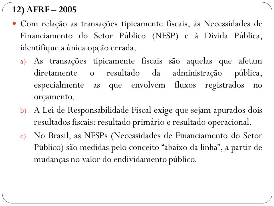 12) AFRF – 2005 Com relação as transações tipicamente fiscais, às Necessidades de Financiamento do Setor Público (NFSP) e à Dívida Pública, identifiqu
