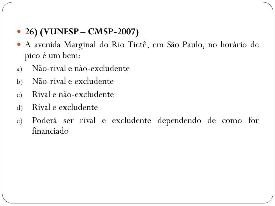 26) (VUNESP – CMSP-2007) A avenida Marginal do Rio Tietê, em São Paulo, no horário de pico é um bem: a) Não-rival e não-excludente b) Não-rival e excl
