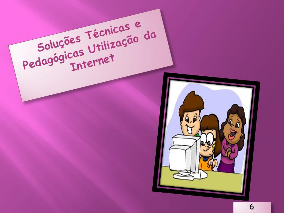 Soluções Técnicas e Pedagógicas Utilização da Internet 6 6 6