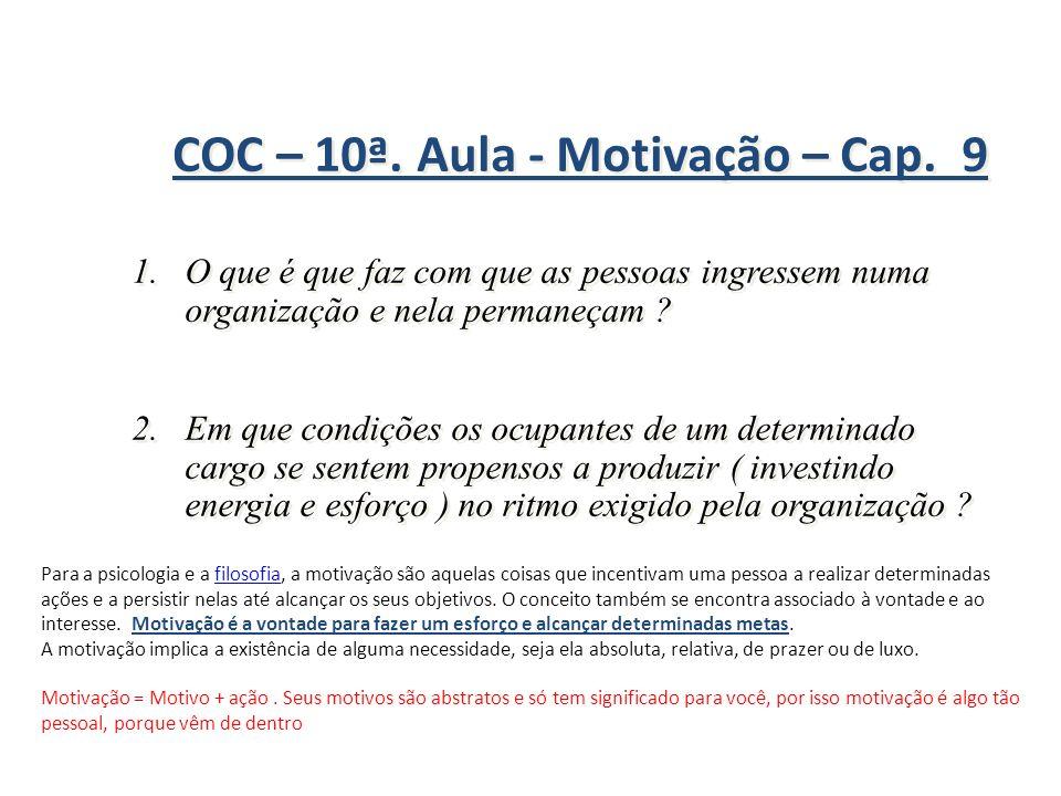 COC – 10ª. Aula - Motivação – Cap. 9 COC – 10ª. Aula - Motivação – Cap. 9 1.O que é que faz com que as pessoas ingressem numa organização e nela perma