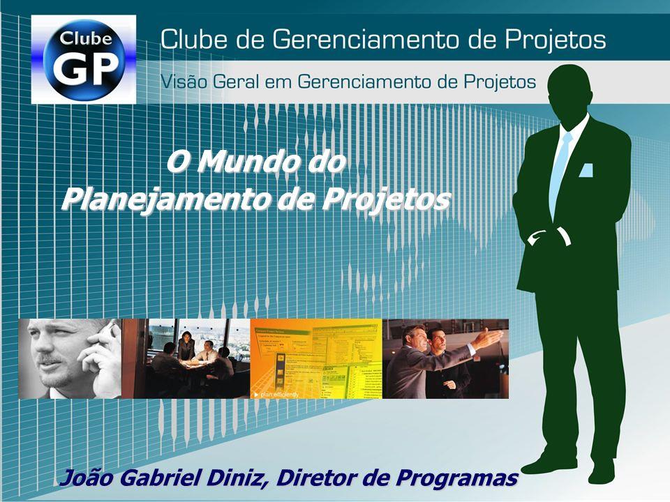 O Mundo do Planejamento de Projetos João Gabriel Diniz, Diretor de Programas