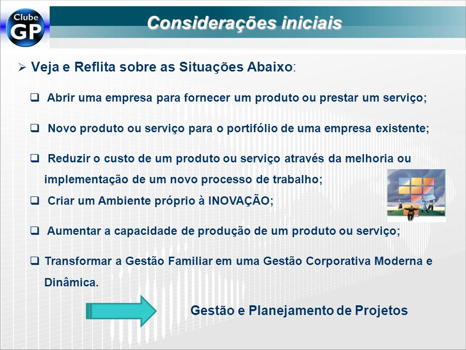 Considerações iniciais Veja e Reflita sobre as Situações Abaixo: Gestão e Planejamento de Projetos Abrir uma empresa para fornecer um produto ou prest