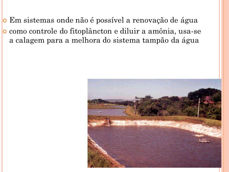 Em sistemas onde não é possível a renovação de água como controle do fitoplâncton e diluir a amônia, usa-se a calagem para a melhora do sistema tampão da água
