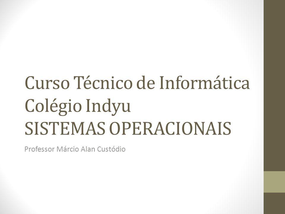Curso Técnico de Informática Colégio Indyu SISTEMAS OPERACIONAIS Professor Márcio Alan Custódio