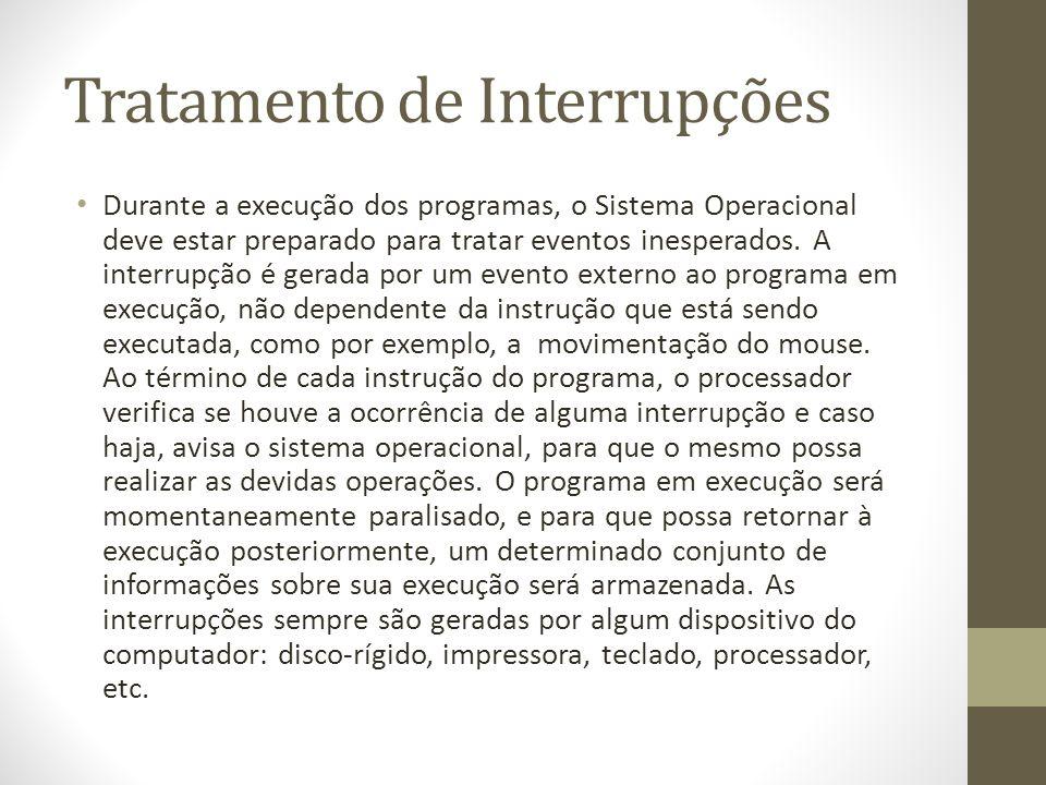 Tratamento de Interrupções Durante a execução dos programas, o Sistema Operacional deve estar preparado para tratar eventos inesperados.