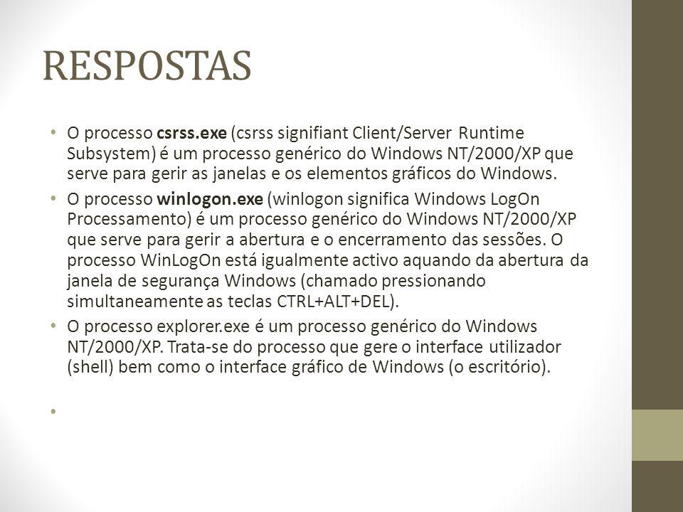 RESPOSTAS O processo csrss.exe (csrss signifiant Client/Server Runtime Subsystem) é um processo genérico do Windows NT/2000/XP que serve para gerir as janelas e os elementos gráficos do Windows.