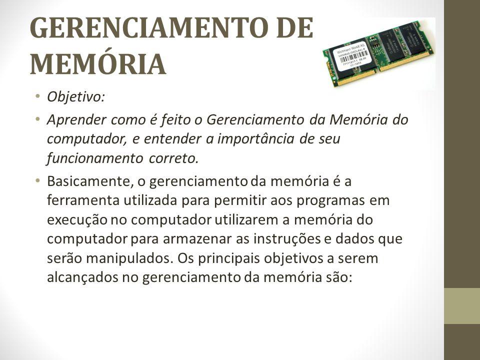 GERENCIAMENTO DE MEMÓRIA Objetivo: Aprender como é feito o Gerenciamento da Memória do computador, e entender a importância de seu funcionamento correto.