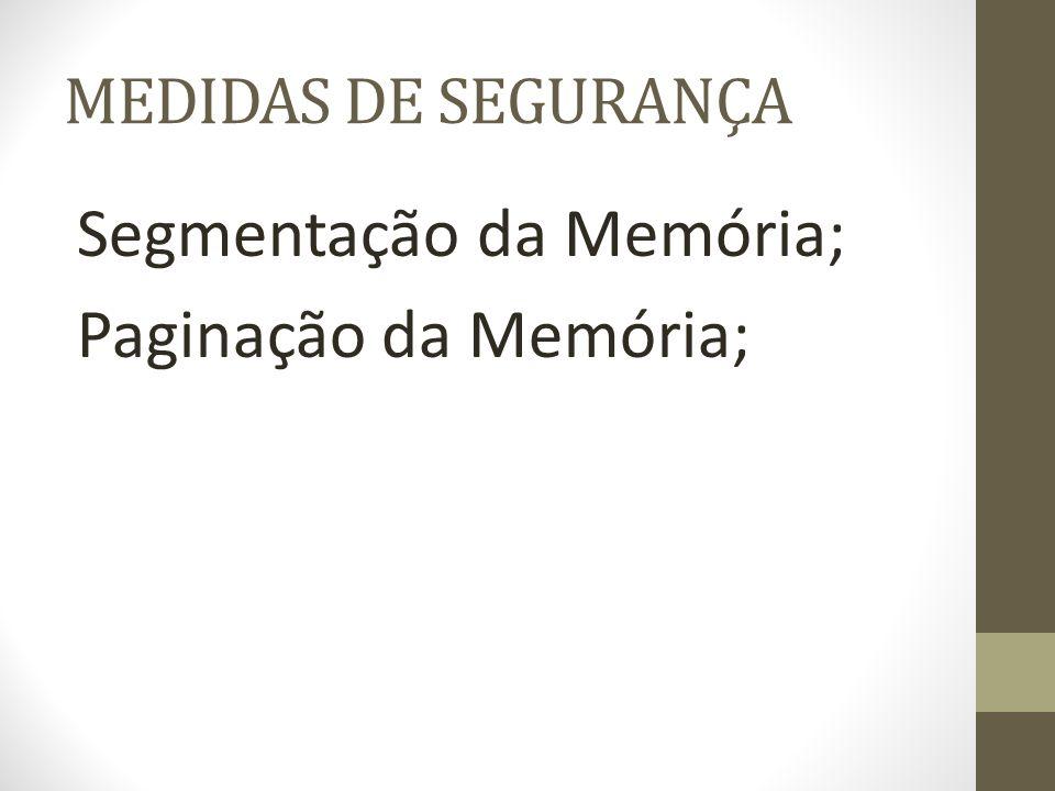 MEDIDAS DE SEGURANÇA Segmentação da Memória; Paginação da Memória;
