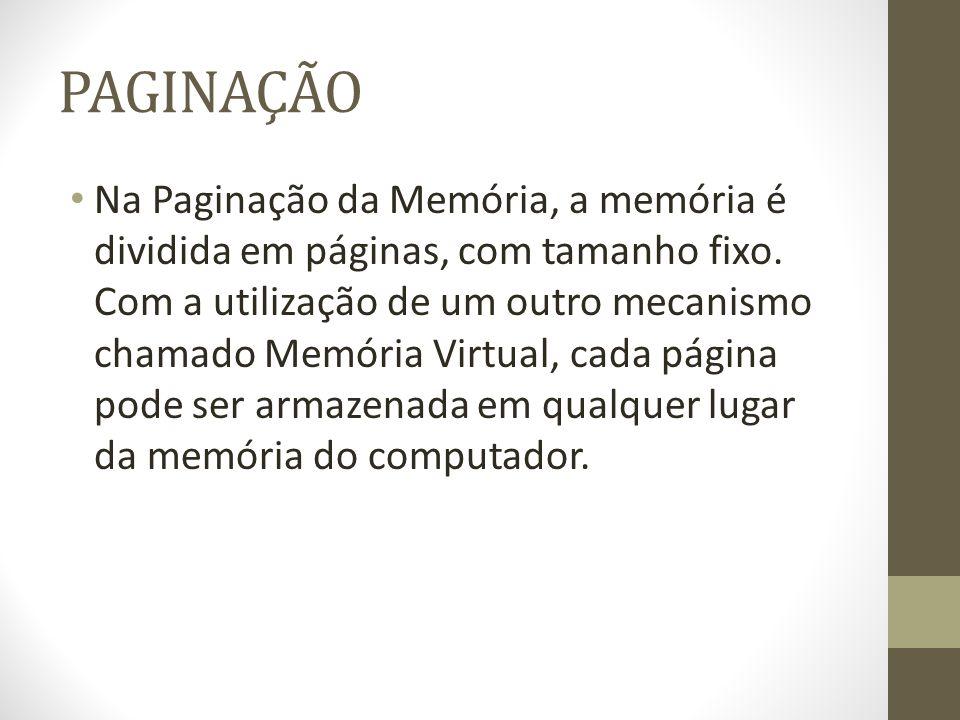 PAGINAÇÃO Na Paginação da Memória, a memória é dividida em páginas, com tamanho fixo.