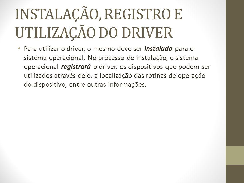 INSTALAÇÃO, REGISTRO E UTILIZAÇÃO DO DRIVER Para utilizar o driver, o mesmo deve ser instalado para o sistema operacional.