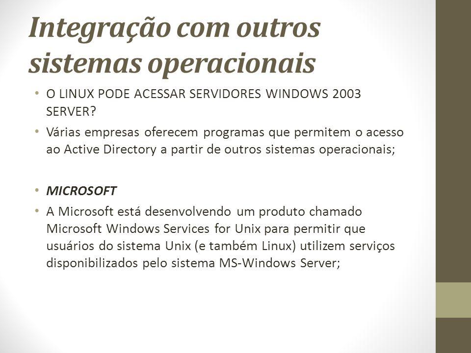 Integração com outros sistemas operacionais O LINUX PODE ACESSAR SERVIDORES WINDOWS 2003 SERVER.