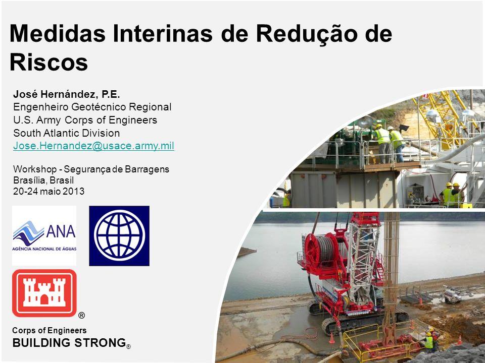 Corps of Engineers BUILDING STRONG ® Medidas Interinas de Redução de Riscos José Hernández, P.E. Engenheiro Geotécnico Regional U.S. Army Corps of Eng