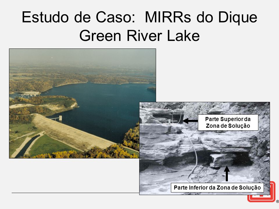 Parte Superior da Zona de Solução Parte Inferior da Zona de Solução Estudo de Caso: MIRRs do Dique Green River Lake