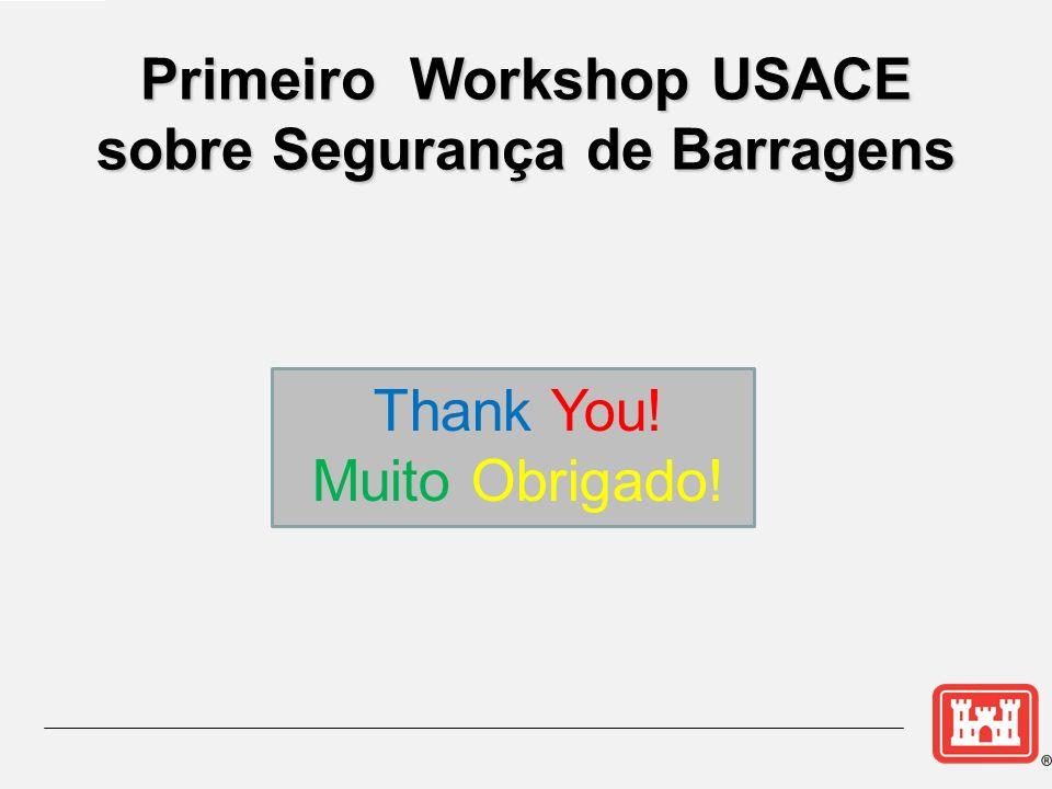 Thank You! Muito Obrigado! Primeiro Workshop USACE sobre Segurança de Barragens