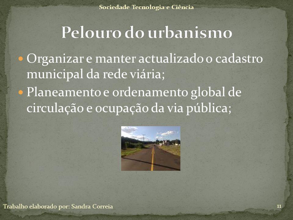 Organizar e manter actualizado o cadastro municipal da rede viária; Planeamento e ordenamento global de circulação e ocupação da via pública; Sociedad