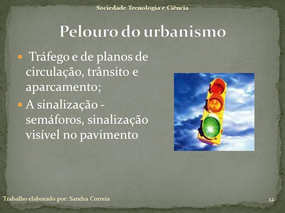 Sociedade Tecnologia e Ciência Trabalho elaborado por: Sandra Correia 12 Tráfego e de planos de circulação, trânsito e aparcamento; A sinalização - se