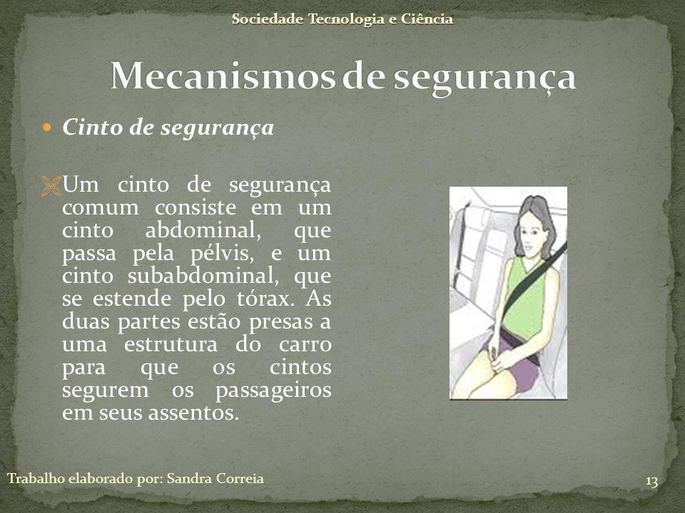 Sociedade Tecnologia e Ciência Trabalho elaborado por: Sandra Correia 13 Cinto de segurança Um cinto de segurança comum consiste em um cinto abdominal
